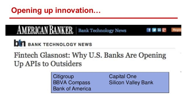 Opening up innovation… Citigroup Capital One BBVA Compass Silicon Valley Bank Bank of America