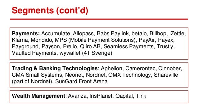 Segments (cont'd) Payments: Accumulate, Allopass, Babs Paylink, betalo, Billhop, iZettle, Klarna, Mondido, MPS (Mobile Pay...
