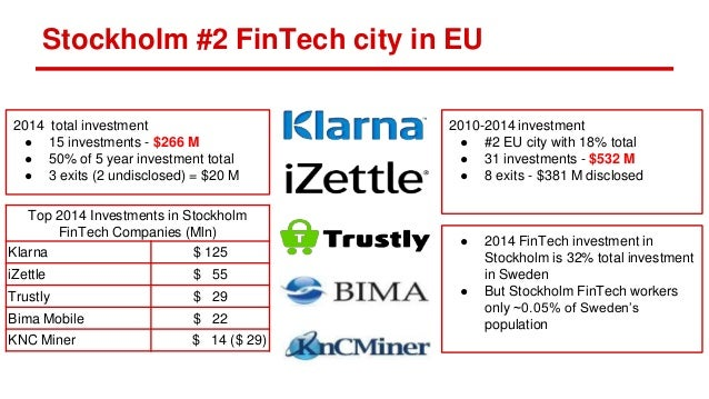 Stockholm #2 FinTech city in EU 2010-2014 investment ● #2 EU city with 18% total ● 31 investments - $532 M ● 8 exits - $38...