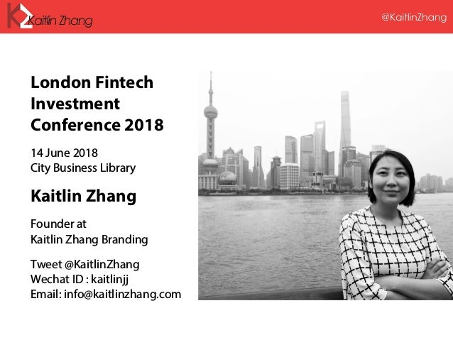 London Fintech Investment Conference 2018 14 June 2018 City Business Library Kaitlin Zhang Founder at Kaitlin Zhang Brandi...
