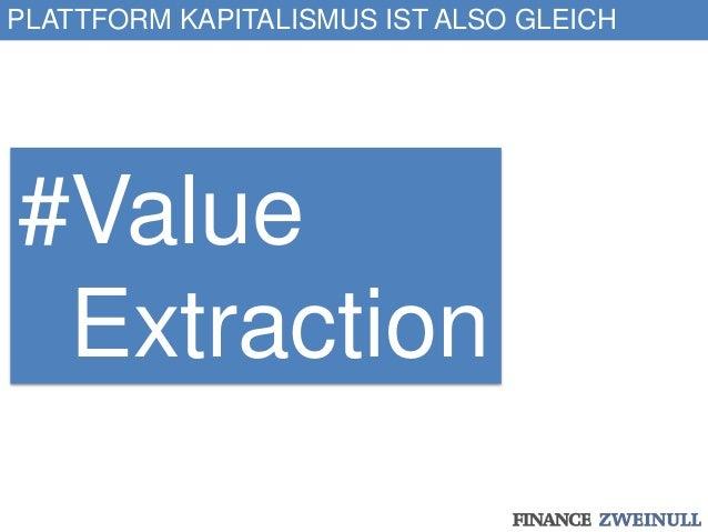 PLATTFORM KAPITALISMUS IST ALSO GLEICH #Value Extraction