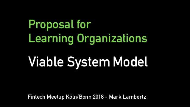 Proposal for  Learning Organizations Viable System Model Fintech Meetup Köln/Bonn 2018 - Mark Lambertz