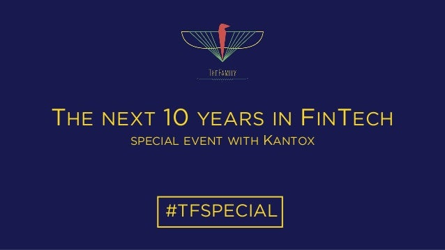 THE NEXT 10 YEARS IN FINTECH SPECIAL EVENT WITH KANTOX #TFSPECIAL