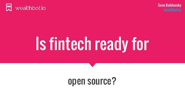 Is fintech ready for open source? Gene Kobilansky wealthbot.io
