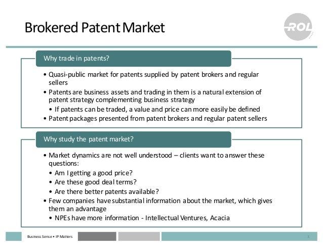 Business  Sense  • IP  Matters Brokered  Patent  Market • Quasi-‐public  market  for  patents  supplied...
