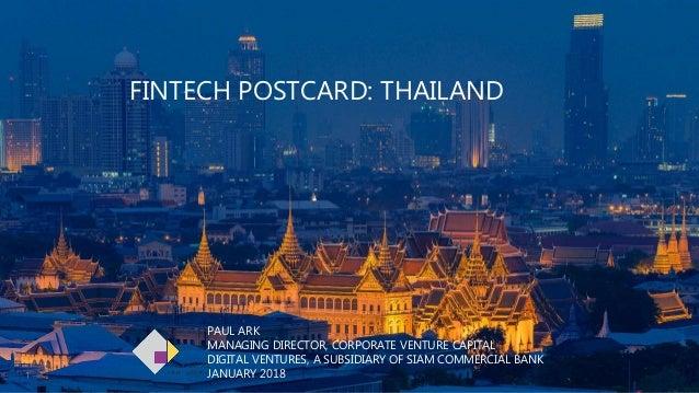 1 FINTECH POSTCARD: THAILAND PAUL ARK MANAGING DIRECTOR, CORPORATE VENTURE CAPITAL DIGITAL VENTURES, A SUBSIDIARY OF SIAM ...