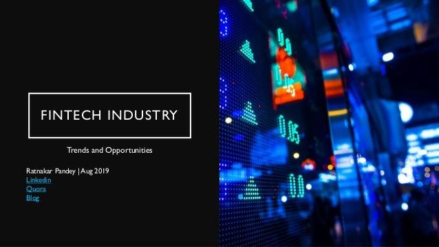 FINTECH INDUSTRY Trends and Opportunities Ratnakar Pandey | Aug 2019 Linkedin Quora Blog