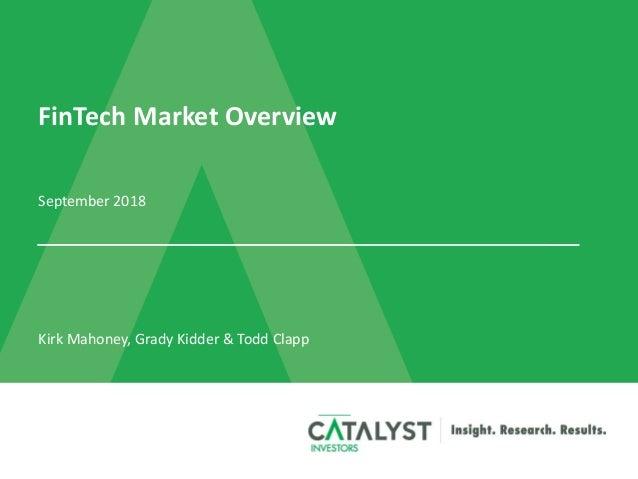 FinTech Market Overview September 2018 Kirk Mahoney, Grady Kidder & Todd Clapp