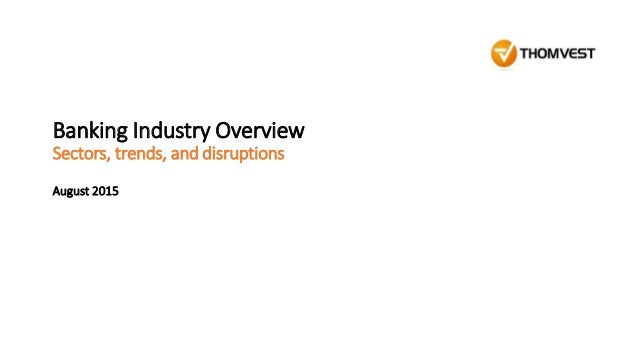 Banking Industry Overview Sectors, trends, and disruptions August 2015