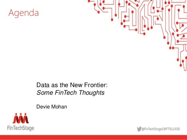 Data as the New Frontier: Some FinTech Thoughts Devie Mohan Agenda