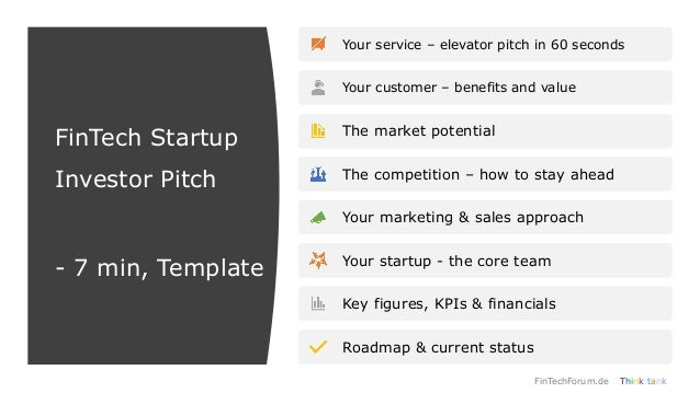 FinTech Startup Investor Pitch - 7 min, Template Your service – elevator pitch in 60 seconds Your customer – benefits and ...