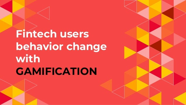 Fintech users behavior change with GAMIFICATION