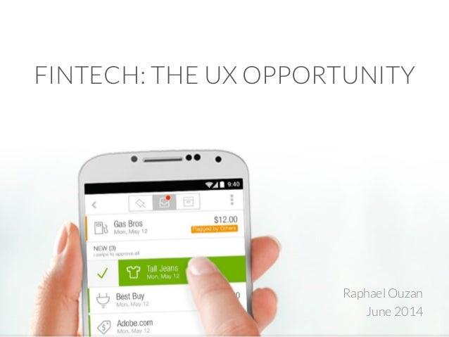 FINTECH: THE UX OPPORTUNITY Raphael Ouzan June 2014