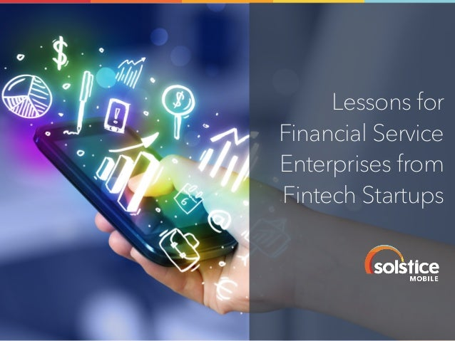 www.solstice-mobile.com1 Lessons for Financial Service Enterprises from Fintech Startups