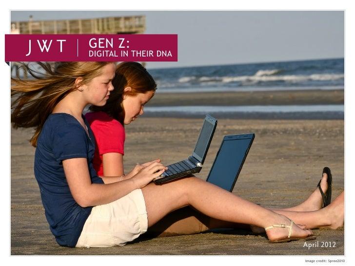 GEN Z:DIGITAL IN THEIR DNA                       April 2012                       Image credit: Spree2010