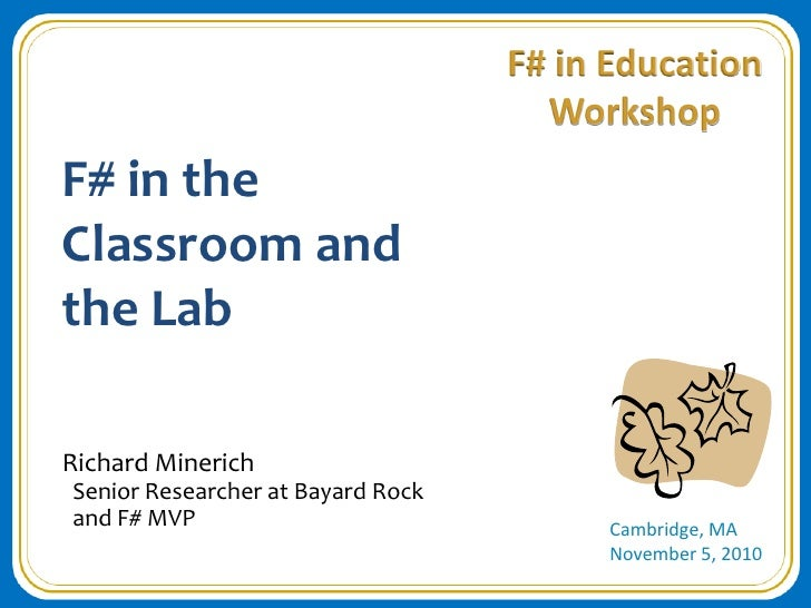 F# in the Classroom and the Lab<br />Richard Minerich<br />  Senior Researcher at Bayard Rock<br />  and F# MVP<br />