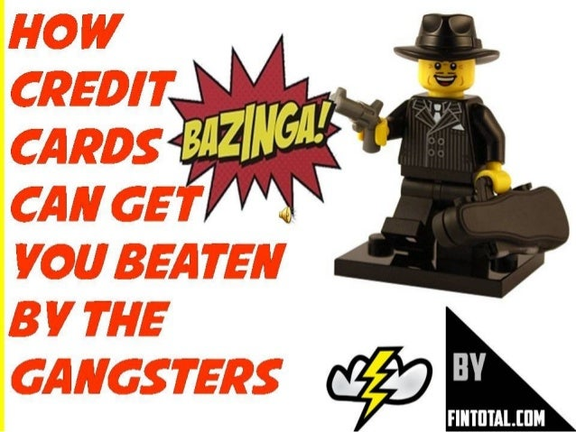 How Credit Cards can get you beaten by the Gangsters