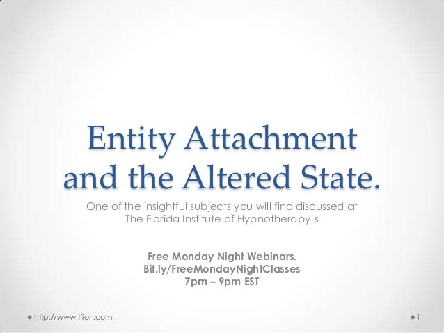 Entity Attachment and the Altered State. One of the insightful subjects you will find discussed at The Florida Institute o...