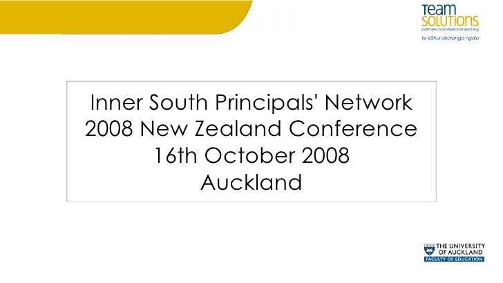 Inner South Principals' Network 2008 New Zealand Conference       16th October 2008           Auckland