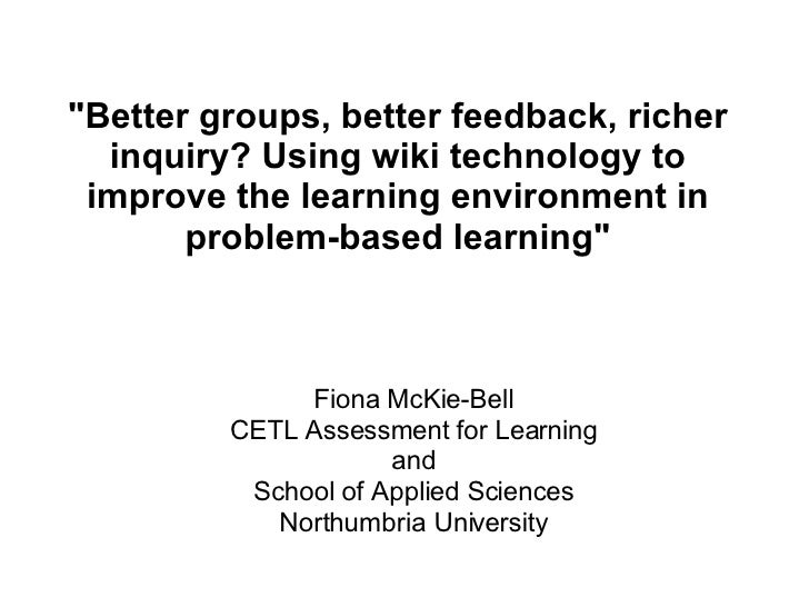 """""""Better groups, better feedback, richer inquiry? Using wiki technology to improve the learning environment in problem..."""