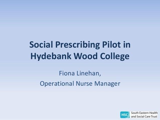 Social Prescribing Pilot in Hydebank Wood College Fiona Linehan, Operational Nurse Manager
