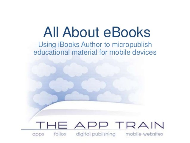All About eBooks Using iBooks Author to micropublish educational material for mobile devices