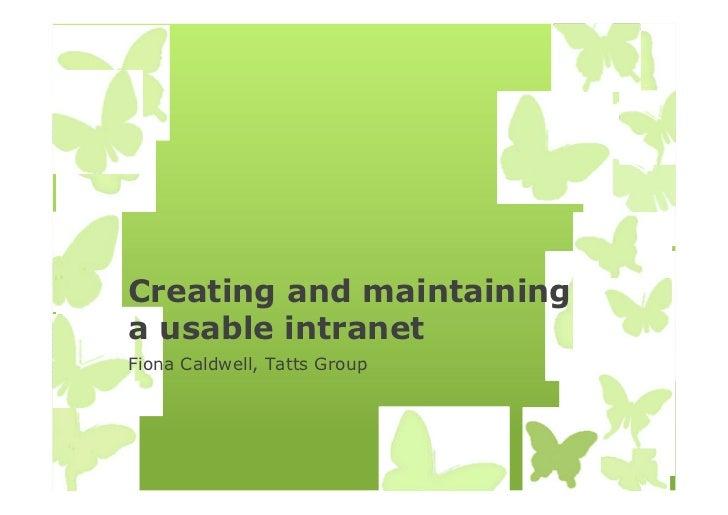 Creating and maintaininga usable intranetFiona Caldwell, Tatts Group