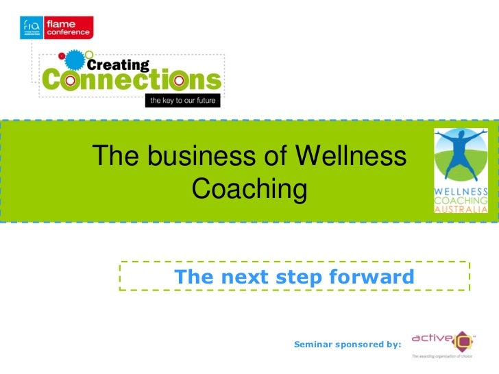 The business of Wellness       Coaching      The next step forward                Seminar sponsored by: