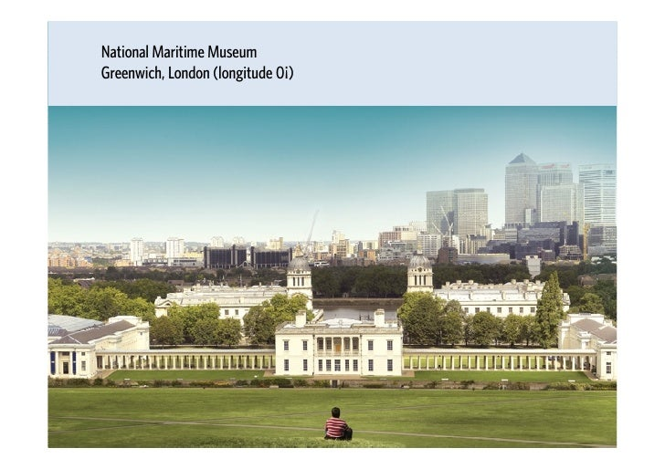 National Maritime Museum Greenwich, London (longitude 0¡)