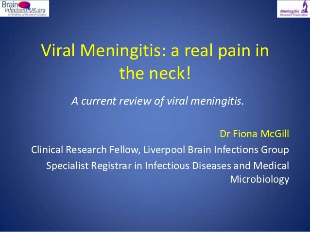 Viral Meningitis: a real pain in            the neck!         A current review of viral meningitis.                       ...