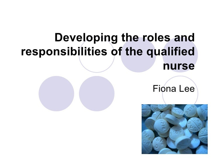 Developing the roles and responsibilities of the qualified nurse Fiona Lee