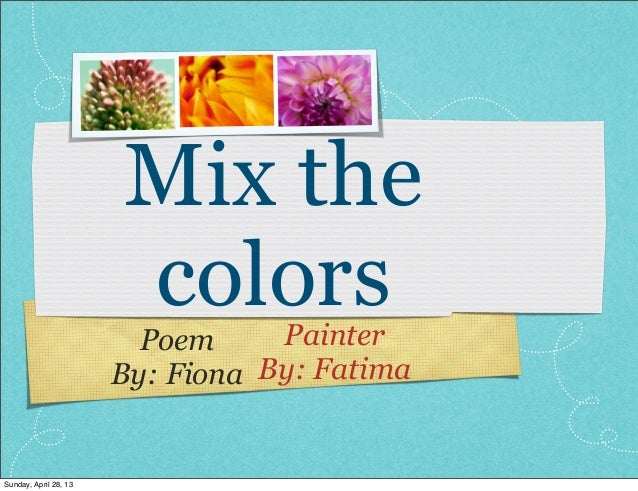 PoemBy: FionaPainterBy: FatimaMix thecolorsSunday, April 28, 13