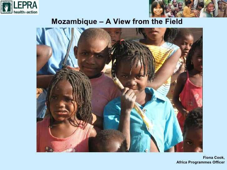 Mozambique – A View from the Field Fiona Cook, Africa Programmes Officer