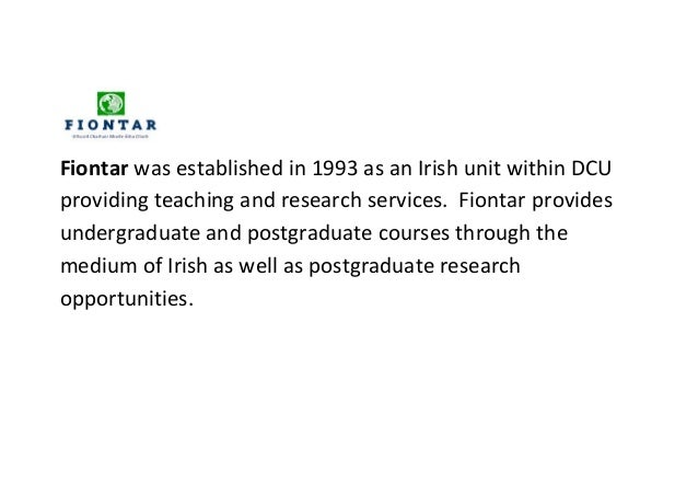 Fiontar was established in 1993 as an Irish unit within DCUproviding teaching and research services. Fiontar providesunder...