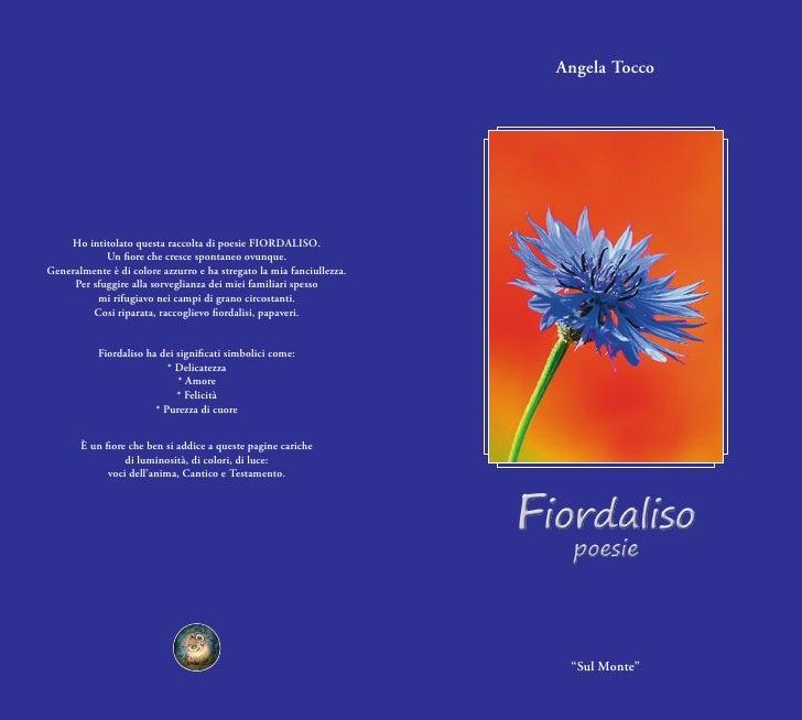 Angela Tocco    Ho intitolato questa raccolta di poesie FIORDALISO.            Un fiore che cresce spontaneo ovunque.Gener...