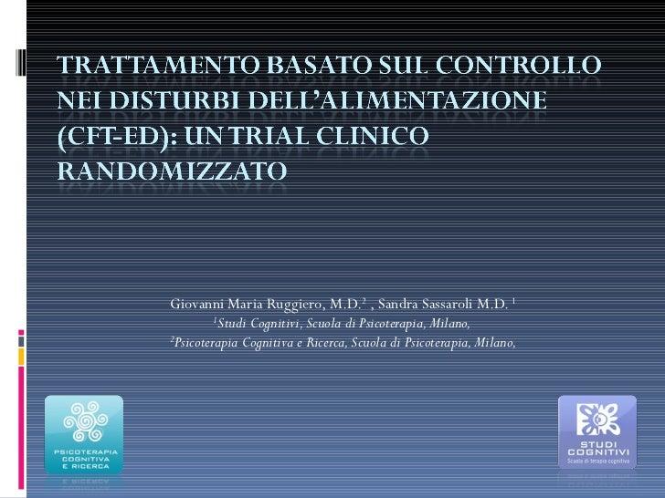 Giovanni Maria Ruggiero, M.D. 2  , Sandra Sassaroli M.D.  1 1 Studi Cognitivi, Scuola di Psicoterapia, Milano,  2 Psicoter...