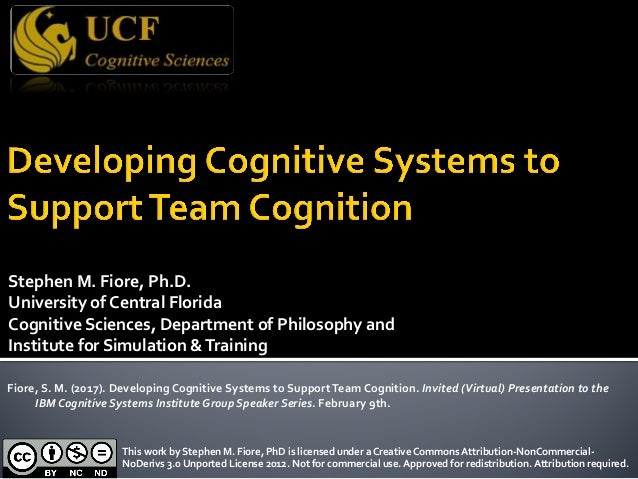 Stephen M. Fiore, Ph.D. University of Central Florida Cognitive Sciences, Department of Philosophy and Institute for Simul...