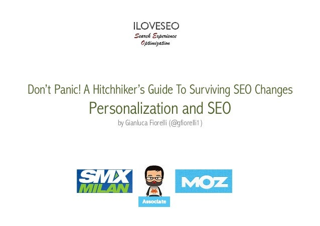Don't Panic! A Hitchhiker's Guide To Surviving SEO Changes  Personalization and SEO by Gianluca Fiorelli (@gfiorelli1)