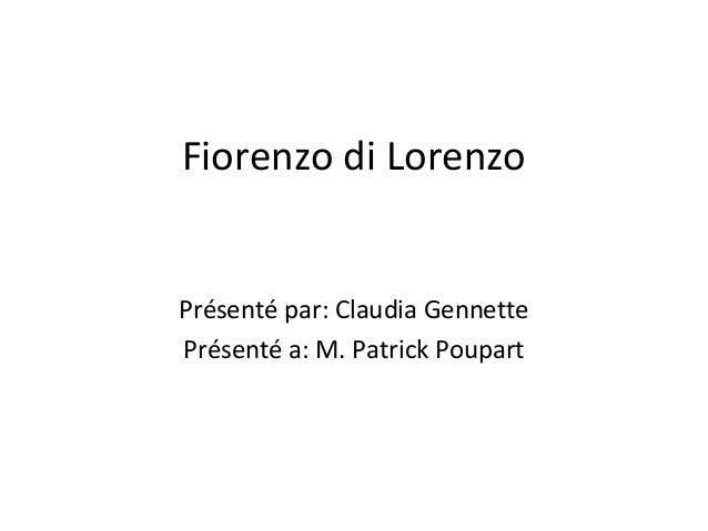 Fiorenzo di LorenzoPrésenté par: Claudia GennettePrésenté a: M. Patrick Poupart