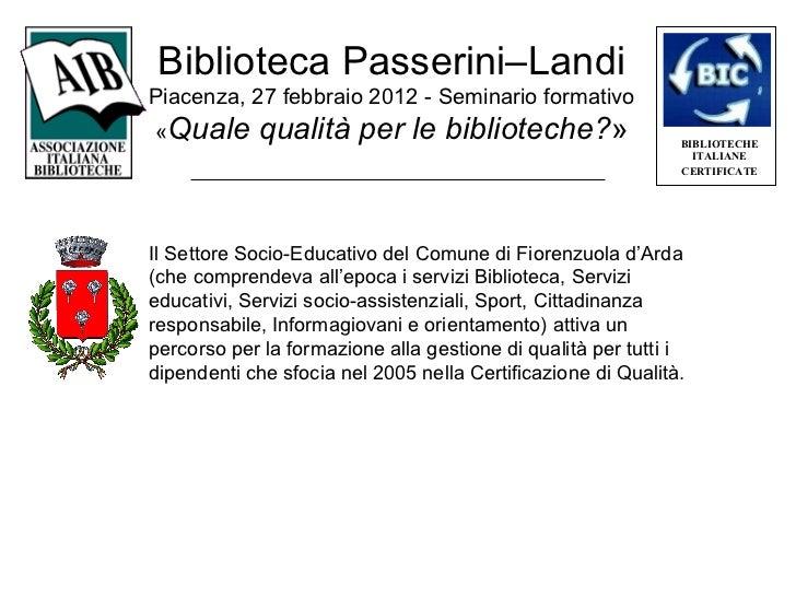 Biblioteca Passerini–LandiPiacenza, 27 febbraio 2012 - Seminario formativo«Quale      qualità per le biblioteche?»        ...
