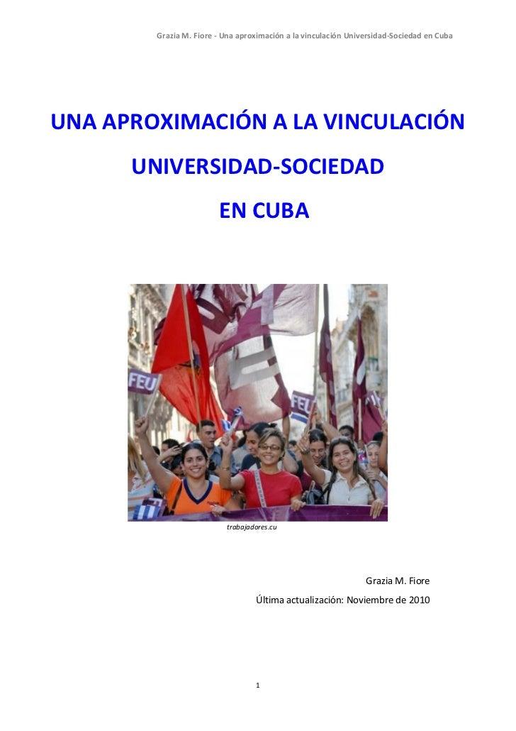 Grazia M. Fiore - Una aproximación a la vinculación Universidad-Sociedad en CubaUNA APROXIMACIÓN A LA VINCULACIÓN      UNI...