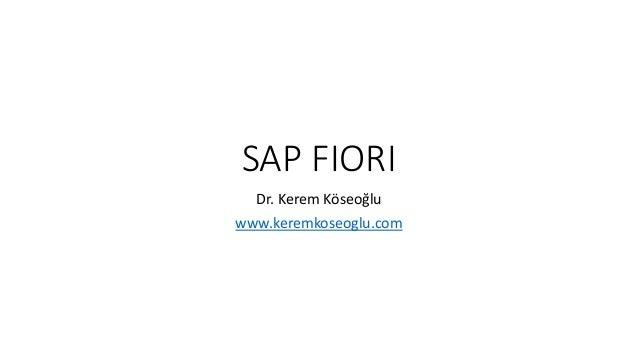 SAP FIORI Dr. Kerem Köseoğlu www.keremkoseoglu.com