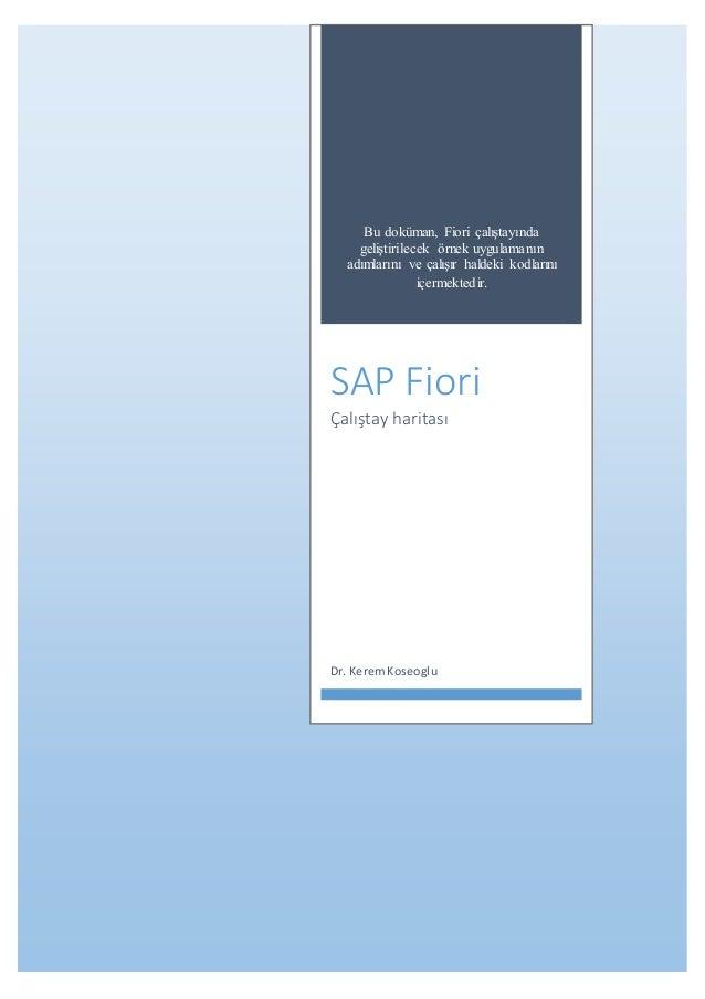 Bu doküman, Fiori çalıştayında geliştirilecek örnek uygulamanın adımlarını ve çalışır haldeki kodlarını içermektedir. SAP ...
