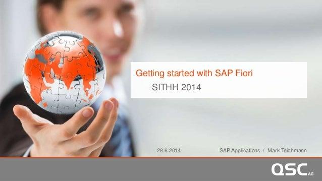 Getting started with SAP Fiori SITHH 2014 28.6.2014 SAP Applications / Mark Teichmann