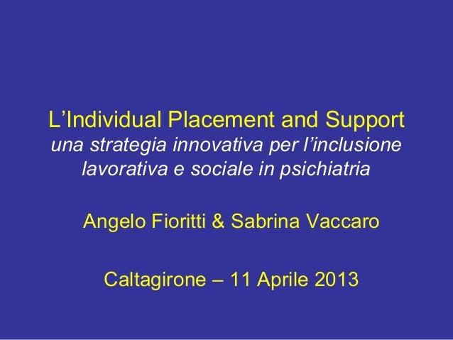 L'Individual Placement and Supportuna strategia innovativa per l'inclusionelavorativa e sociale in psichiatriaAngelo Fiori...