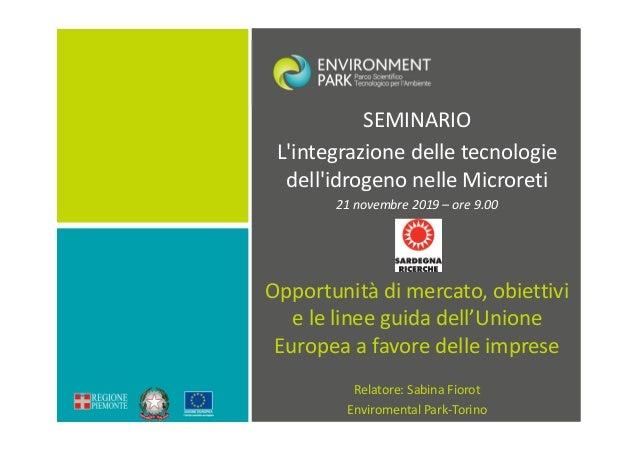 SEMINARIO L'integrazione delle tecnologie dell'idrogeno nelle Microreti 21 novembre 2019 – ore 9.00 Opportunità di mercato...