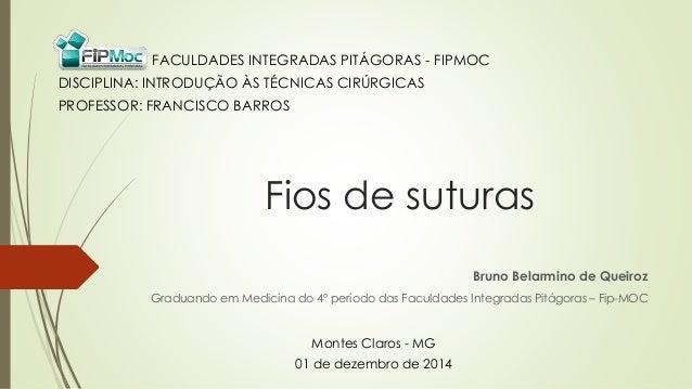 FACULDADES INTEGRADAS PITÁGORAS - FIPMOC  DISCIPLINA: INTRODUÇÃO ÀS TÉCNICAS CIRÚRGICAS  PROFESSOR: FRANCISCO BARROS  Fios...