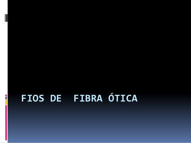 FIOS DE   FIBRA ÓTICA