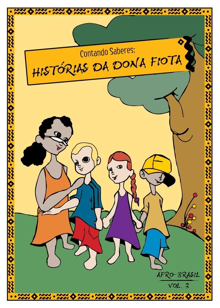 s:        Contando Sabere                        A HISTORIAS DA DONA FIOT                                AFRO-BRASIL      ...