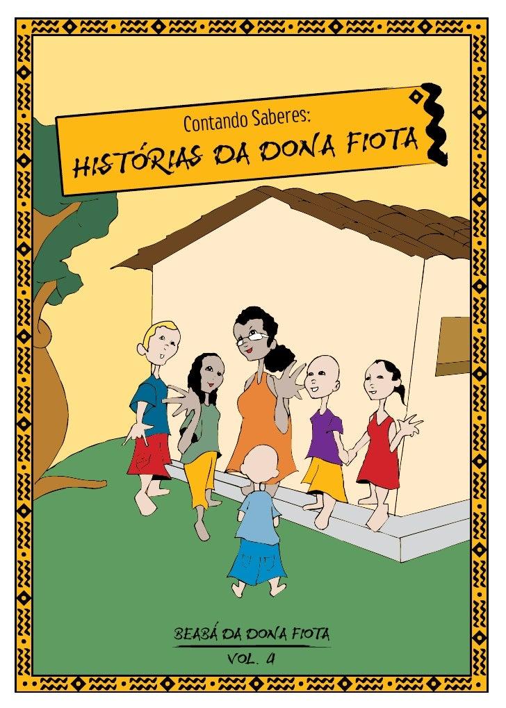 s:        Contando Sabere                        A HISTORIAS DA DONA FIOT               I       BEABA DA DONA FIOTA       ...